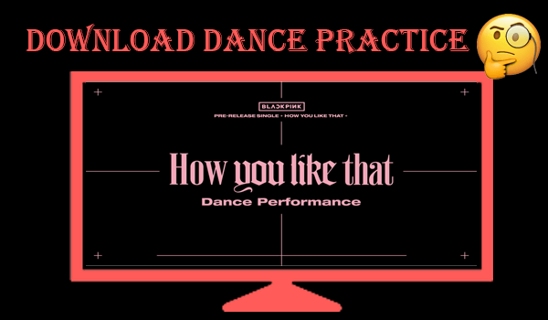 Download BLACKPINK Dance Practice