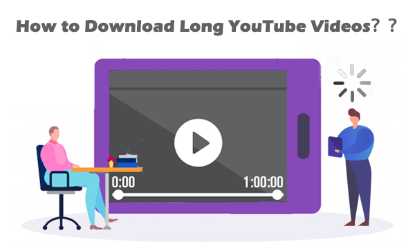 Download YouTube Long Video